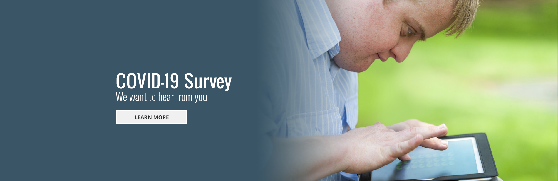 COVid-19 Survey - We want to hear from you.  Follow the link to learn more.