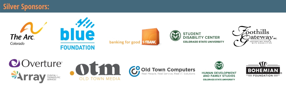Silver Sponsors: The Arc of Colorado, Blue Foundation, 1st Bank, CSU Student Disability Center, Foothills Gateway, Overture and Array, Old Town Media, Old Town Computers, CSU Human Development and Family Studies, and the Bohemian Foundation