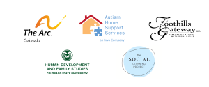The Arc of Colorado, Autism Home Support Services, Foothills Gateway, CSU Human Development and Family Studies, The Social Project